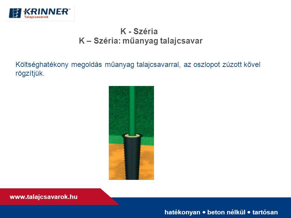 hatékonyan • beton nélkül • tartósan www. talajcsavarok.hu K - Széria K – Széria: műanyag talajcsavar Költséghatékony megoldás műanyag talajcsavarral,
