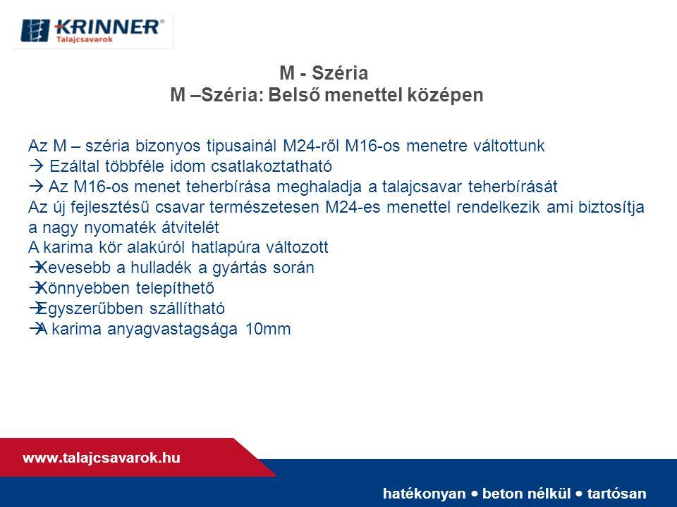 hatékonyan • beton nélkül • tartósan www. talajcsavarok.hu M - Széria M –Széria: Belső menettel középen Az M – széria bizonyos tipusainál M24-ről M16-