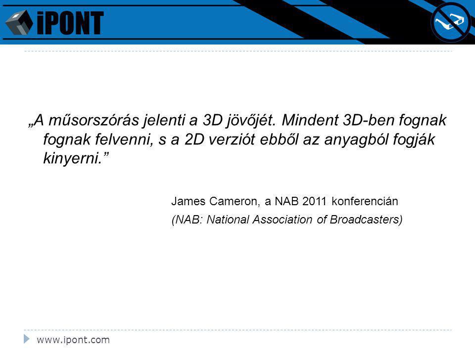 """""""A műsorszórás jelenti a 3D jövőjét. Mindent 3D-ben fognak fognak felvenni, s a 2D verziót ebből az anyagból fogják kinyerni."""" James Cameron, a NAB 20"""