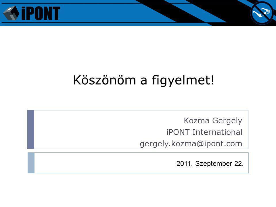 Köszönöm a figyelmet! Kozma Gergely iPONT International gergely.kozma@ipont.com 2011. Szeptember 22.