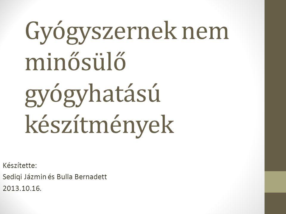Gyógyszernek nem minősülő gyógyhatású készítmények Készítette: Sediqi Jázmin és Bulla Bernadett 2013.10.16.
