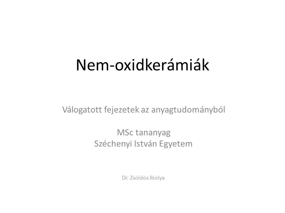 Válogatott fejezetek az anyagtudományból Nem-oxidkerámiák MSc tananyag Széchenyi István Egyetem 1.