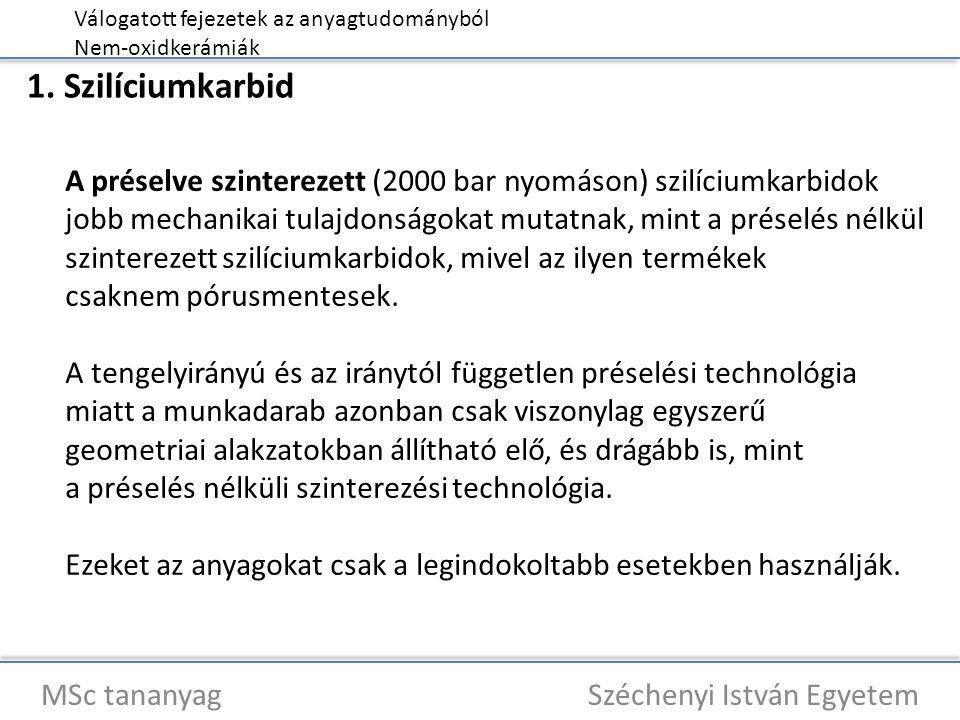 Válogatott fejezetek az anyagtudományból Nem-oxidkerámiák MSc tananyag Széchenyi István Egyetem 1. Szilíciumkarbid A préselve szinterezett (2000 bar n