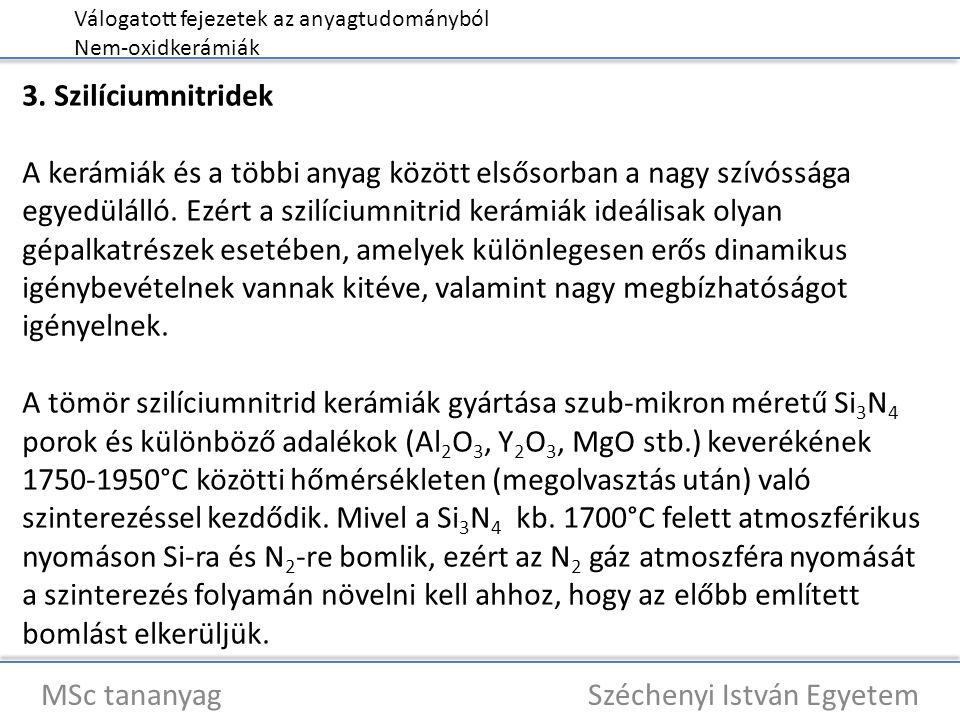 Válogatott fejezetek az anyagtudományból Nem-oxidkerámiák MSc tananyag Széchenyi István Egyetem 3. Szilíciumnitridek A kerámiák és a többi anyag közöt