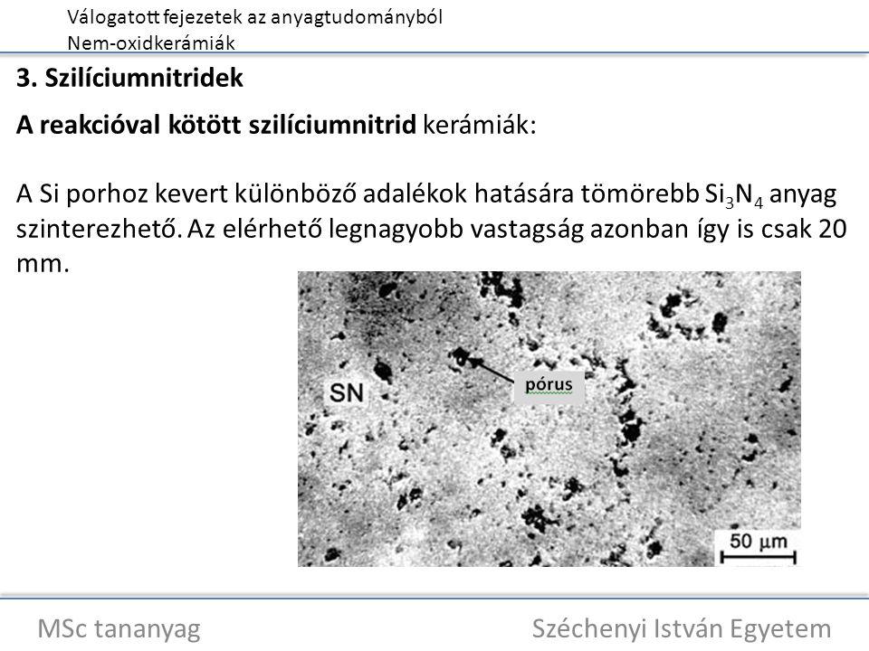 Válogatott fejezetek az anyagtudományból Nem-oxidkerámiák MSc tananyag Széchenyi István Egyetem 3. Szilíciumnitridek A reakcióval kötött szilíciumnitr