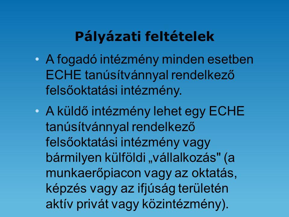 Pályázati feltételek •A fogadó intézmény minden esetben ECHE tanúsítvánnyal rendelkező felsőoktatási intézmény.