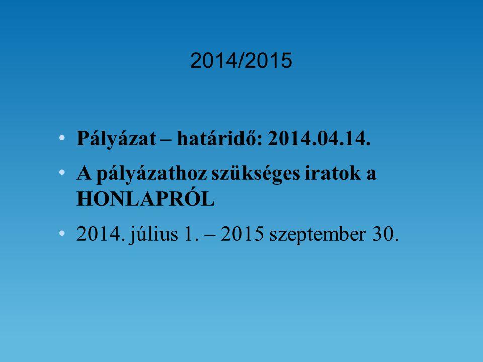 • Pályázat – határidő: 2014.04.14. • A pályázathoz szükséges iratok a HONLAPRÓL • 2014.