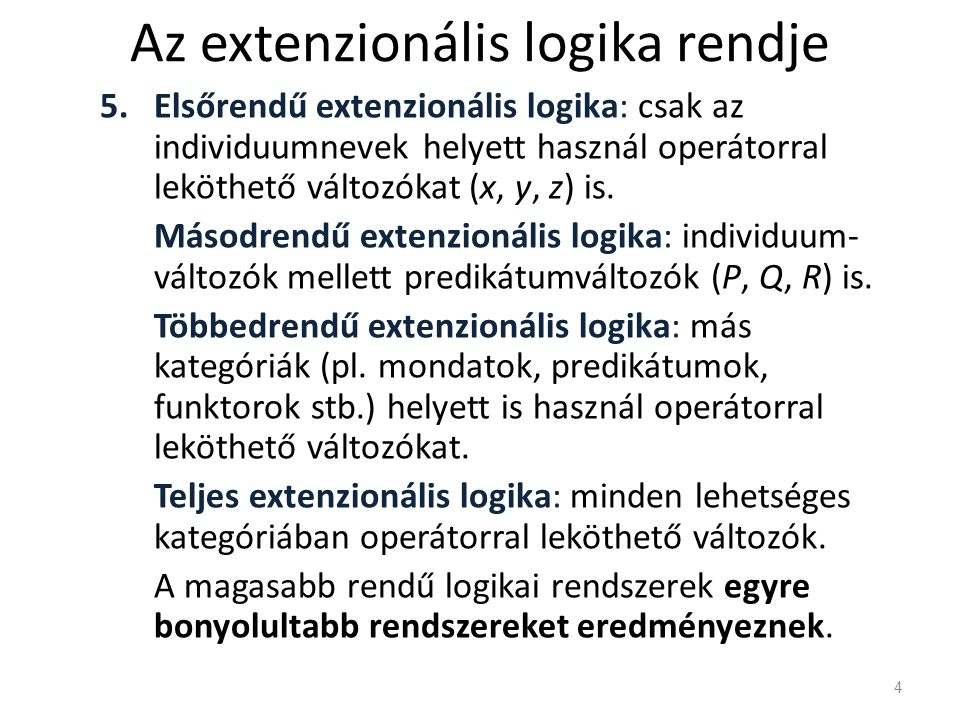 Az extenzionális logika rendje 5.Elsőrendű extenzionális logika: csak az individuumnevek helyett használ operátorral leköthető változókat (x, y, z) is
