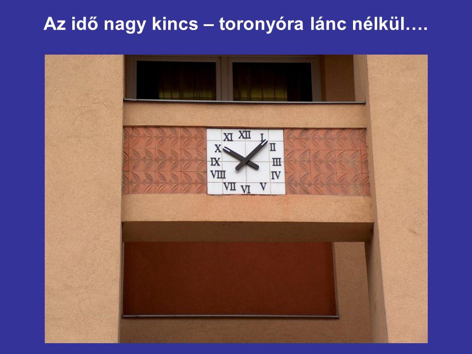 Az idő nagy kincs – toronyóra lánc nélkül….