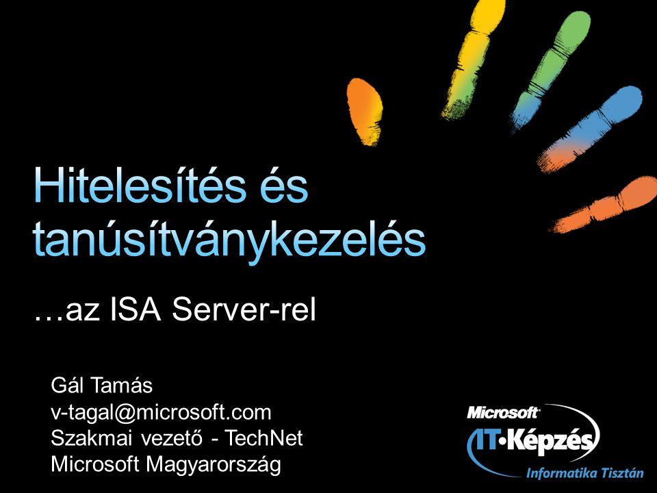 …az ISA Server-rel Gál Tamás v-tagal@microsoft.com Szakmai vezető - TechNet Microsoft Magyarország