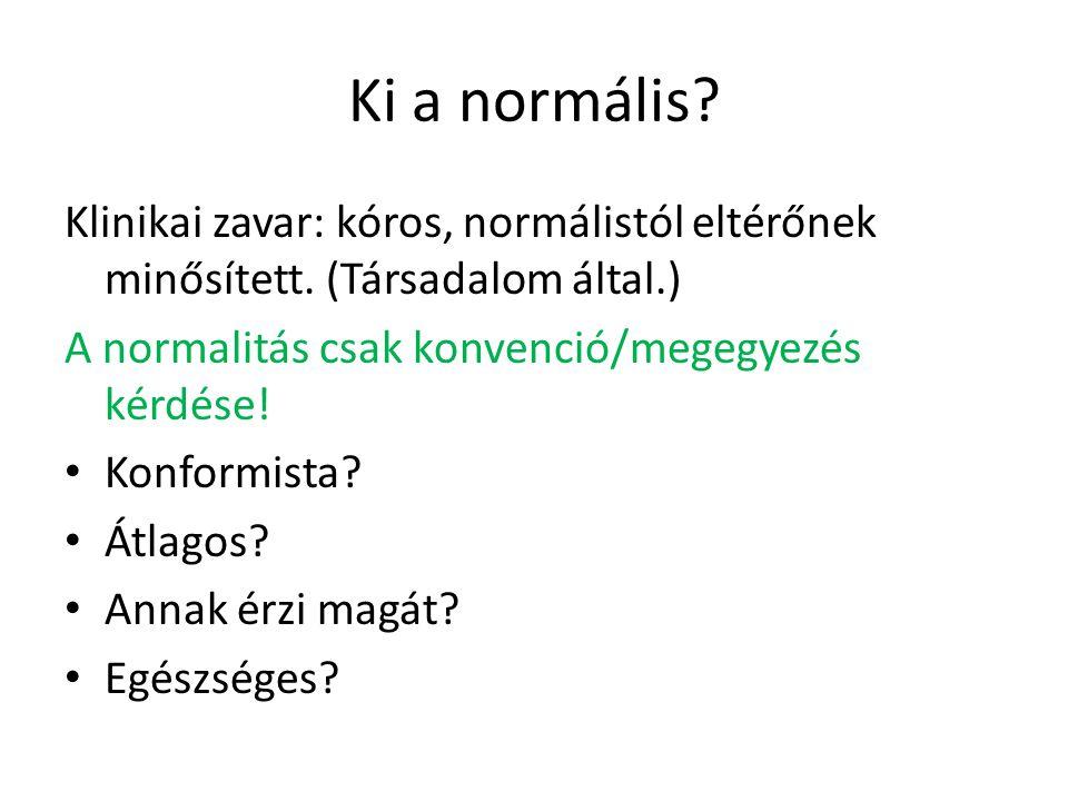 Ki a normális.Klinikai zavar: kóros, normálistól eltérőnek minősített.