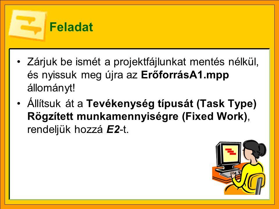 Feladat •Zárjuk be ismét a projektfájlunkat mentés nélkül, és nyissuk meg újra az ErőforrásA1.mpp állományt! •Állítsuk át a Tevékenység típusát (Task