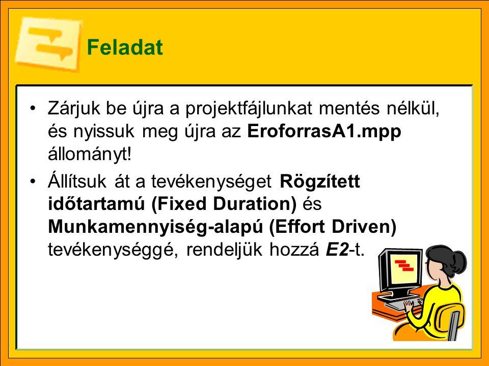 Feladat •Zárjuk be újra a projektfájlunkat mentés nélkül, és nyissuk meg újra az EroforrasA1.mpp állományt! •Állítsuk át a tevékenységet Rögzített idő