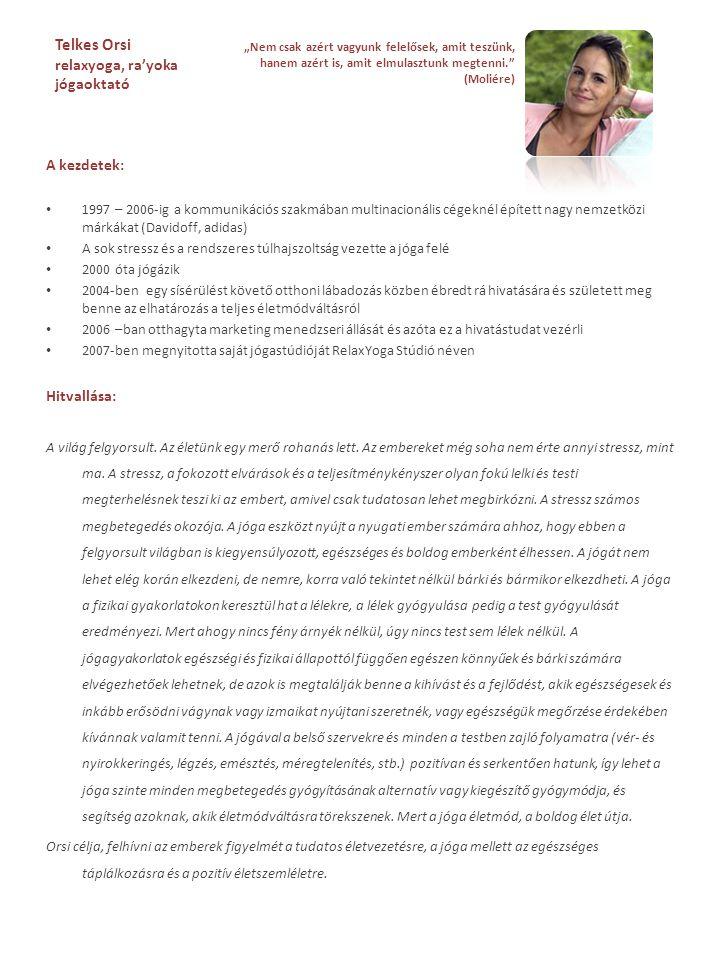 Telkes Orsi relaxyoga, ra'yoka jógaoktató A kezdetek: • 1997 – 2006-ig a kommunikációs szakmában multinacionális cégeknél épített nagy nemzetközi márk
