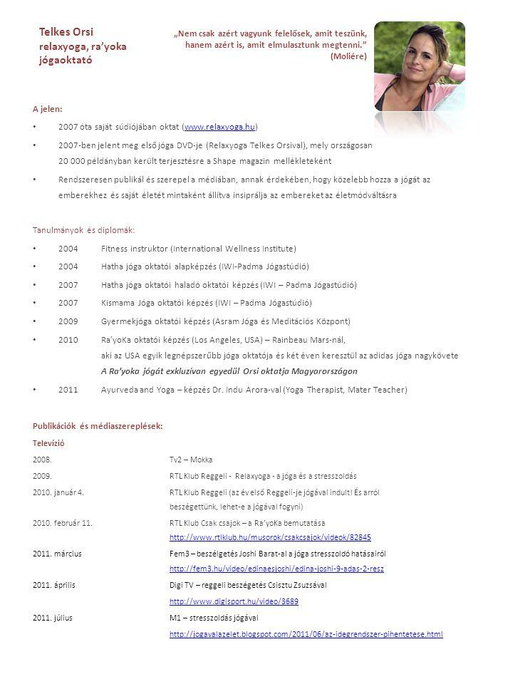 A jelen: • 2007 óta saját súdiójában oktat (www.relaxyoga.hu)www.relaxyoga.hu • 2007-ben jelent meg első jóga DVD-je (Relaxyoga Telkes Orsival), mely