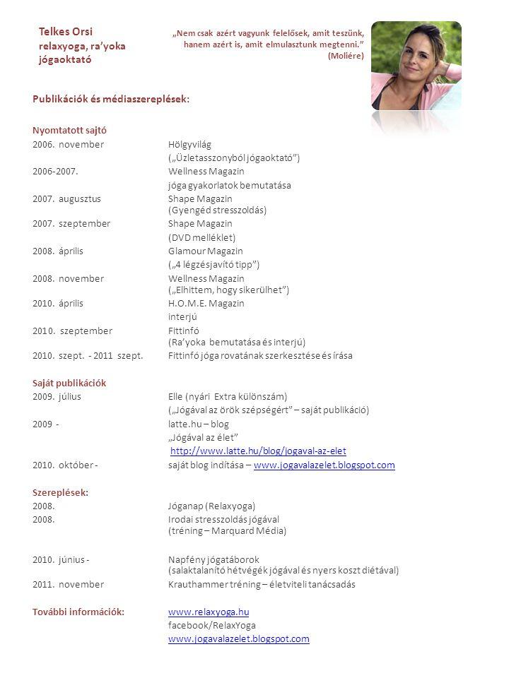 """Publikációk és médiaszereplések: Nyomtatott sajtó 2006. novemberHölgyvilág (""""Üzletasszonyból jógaoktató"""") 2006-2007.Wellness Magazin jóga gyakorlatok"""