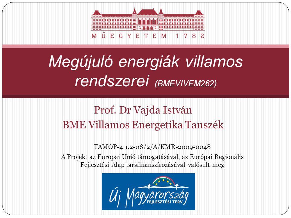 Prof. Dr Vajda István BME Villamos Energetika Tanszék Megújuló energiák villamos rendszerei (BMEVIVEM262) TAMOP-4.1.2-08/2/A/KMR-2009-0048 A Projekt a