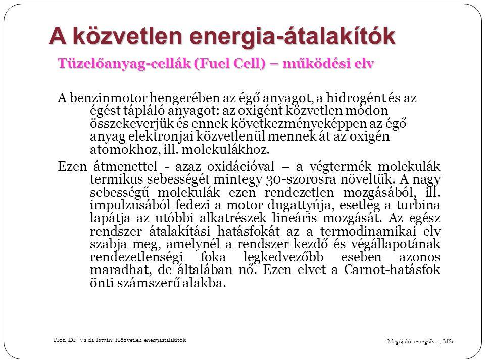 Megújuló energiák..., MSc Prof. Dr. Vajda István: Közvetlen energiaátalakítók A közvetlen energia-átalakítók Tüzelőanyag-cellák (Fuel Cell) – működési