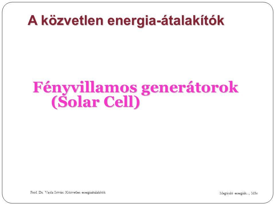 Megújuló energiák..., MSc Prof. Dr. Vajda István: Közvetlen energiaátalakítók A közvetlen energia-átalakítók Fényvillamos generátorok (Solar Cell)