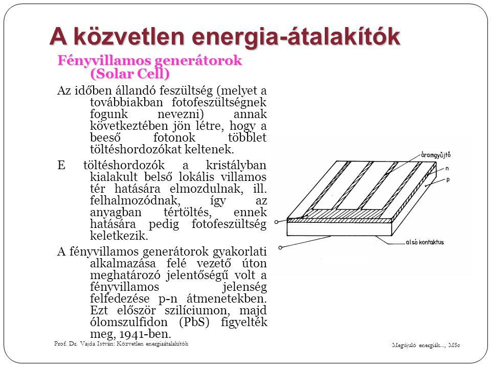Megújuló energiák..., MSc Prof. Dr. Vajda István: Közvetlen energiaátalakítók A közvetlen energia-átalakítók Fényvillamos generátorok (Solar Cell) Az