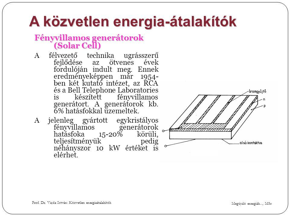Megújuló energiák..., MSc Prof. Dr. Vajda István: Közvetlen energiaátalakítók A közvetlen energia-átalakítók Fényvillamos generátorok (Solar Cell) A f