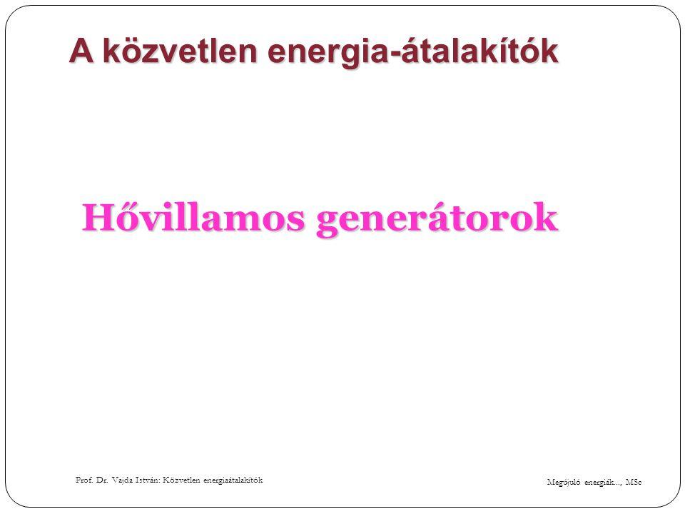 Megújuló energiák..., MSc Prof. Dr. Vajda István: Közvetlen energiaátalakítók A közvetlen energia-átalakítók Hővillamos generátorok