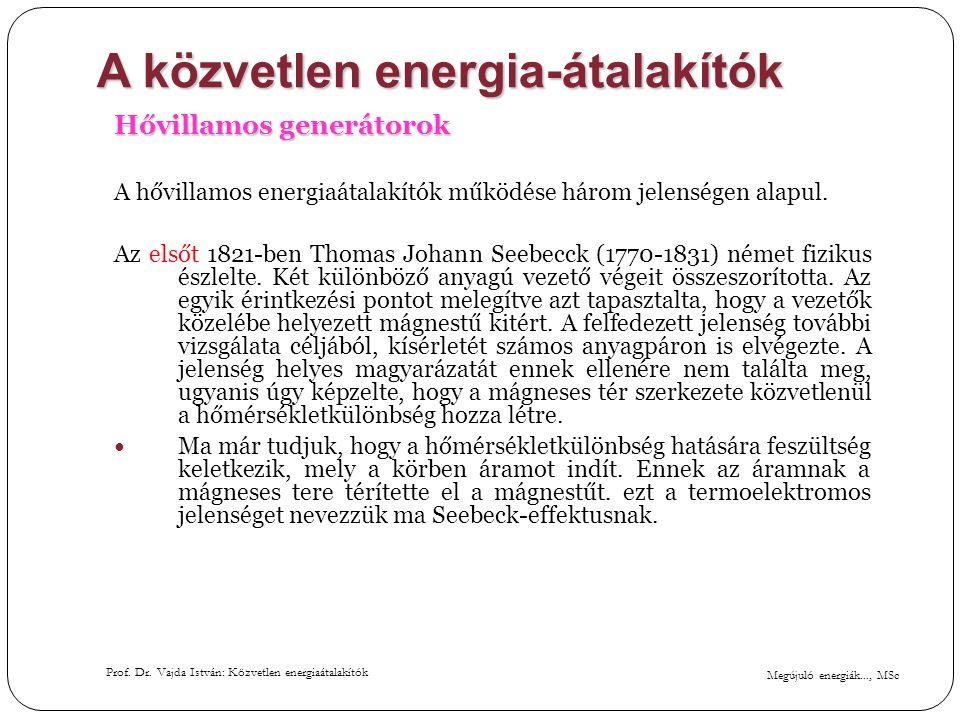 Megújuló energiák..., MSc Prof. Dr. Vajda István: Közvetlen energiaátalakítók A közvetlen energia-átalakítók Hővillamos generátorok A hővillamos energ