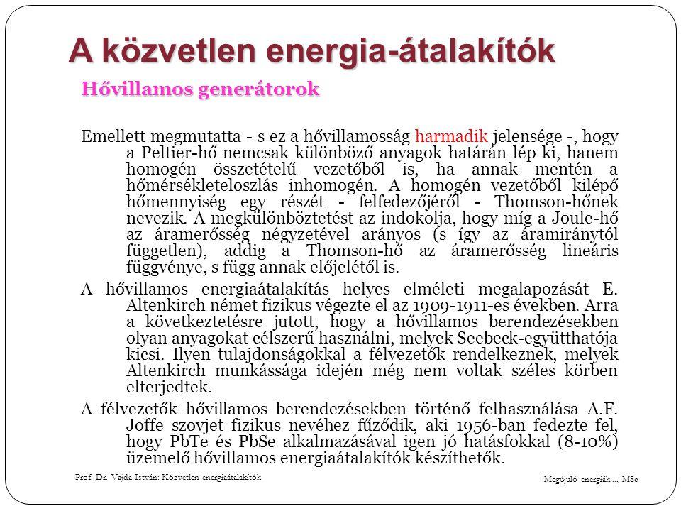 Megújuló energiák..., MSc Prof. Dr. Vajda István: Közvetlen energiaátalakítók A közvetlen energia-átalakítók Hővillamos generátorok Emellett megmutatt