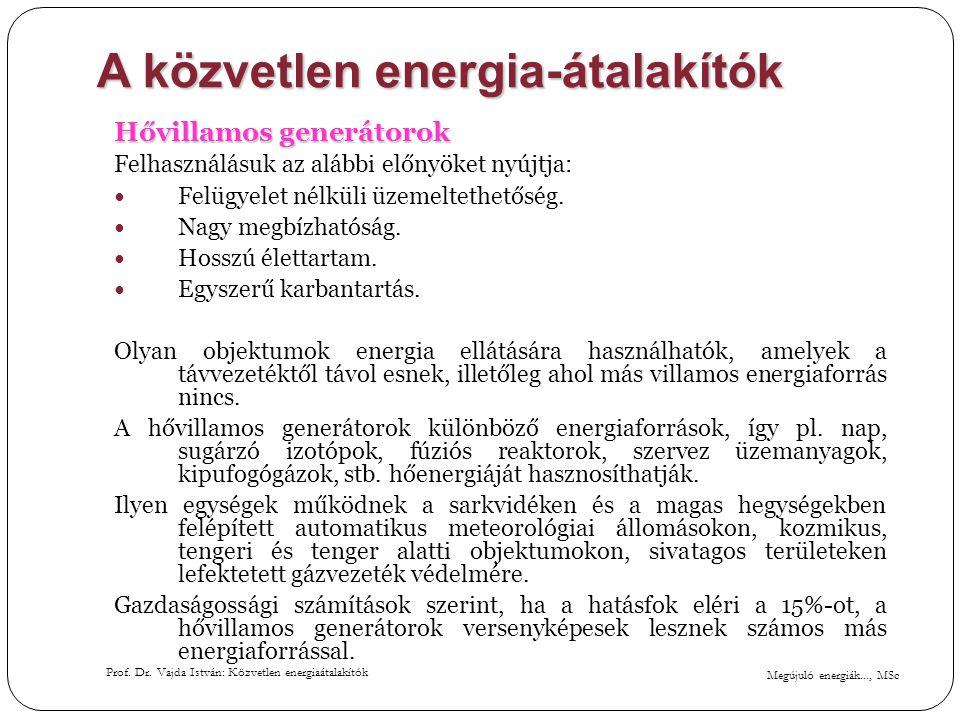 Megújuló energiák..., MSc Prof. Dr. Vajda István: Közvetlen energiaátalakítók A közvetlen energia-átalakítók Hővillamos generátorok Felhasználásuk az