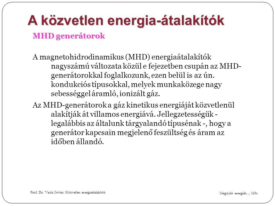 Megújuló energiák..., MSc Prof. Dr. Vajda István: Közvetlen energiaátalakítók A közvetlen energia-átalakítók MHD generátorok A magnetohidrodinamikus (