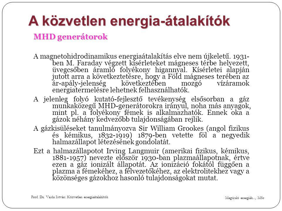 Megújuló energiák..., MSc Prof. Dr. Vajda István: Közvetlen energiaátalakítók A közvetlen energia-átalakítók MHD generátorok A magnetohidrodinamikus e