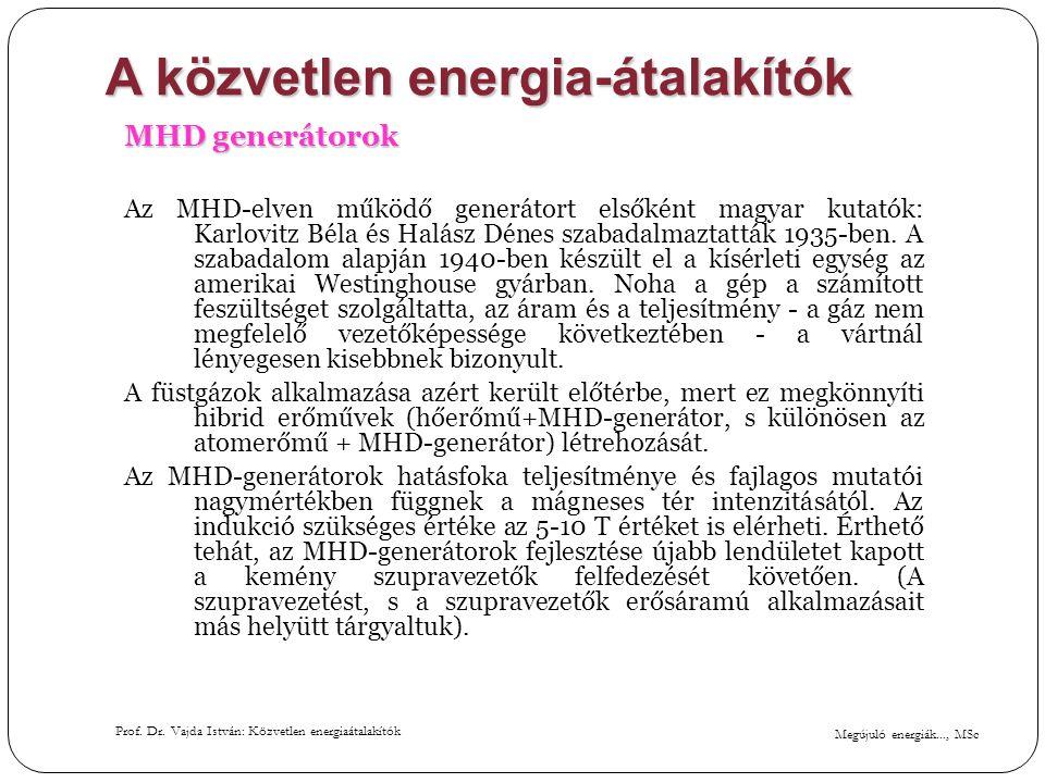 Megújuló energiák..., MSc Prof. Dr. Vajda István: Közvetlen energiaátalakítók A közvetlen energia-átalakítók MHD generátorok Az MHD-elven működő gener