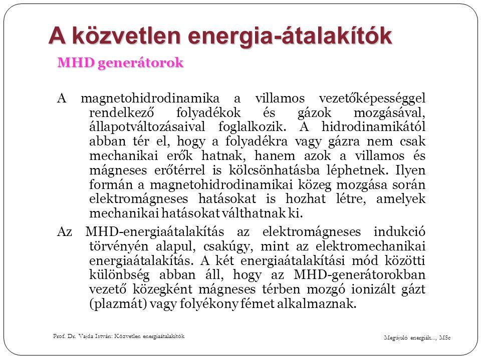 Megújuló energiák..., MSc Prof. Dr. Vajda István: Közvetlen energiaátalakítók A közvetlen energia-átalakítók MHD generátorok A magnetohidrodinamika a
