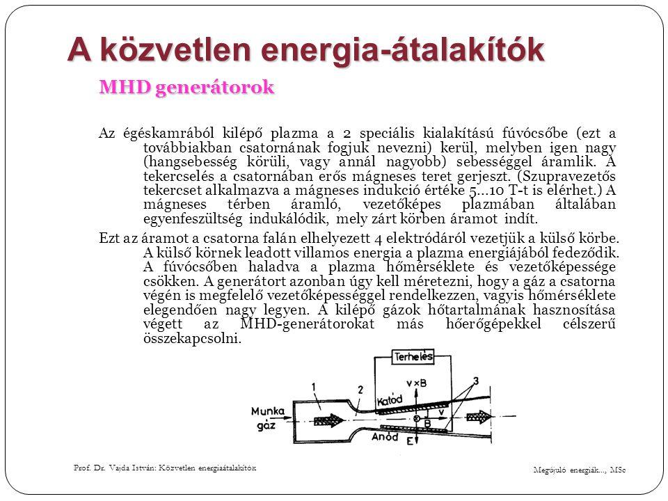 Megújuló energiák..., MSc Prof. Dr. Vajda István: Közvetlen energiaátalakítók A közvetlen energia-átalakítók MHD generátorok Az égéskamrából kilépő pl