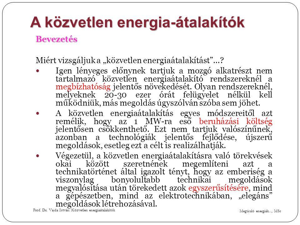 """Megújuló energiák..., MSc Prof. Dr. Vajda István: Közvetlen energiaátalakítók A közvetlen energia-átalakítók Bevezetés Miért vizsgáljuk a """"közvetlen e"""