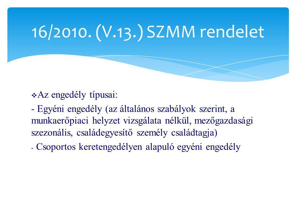  Az engedély típusai: - Egyéni engedély (az általános szabályok szerint, a munkaerőpiaci helyzet vizsgálata nélkül, mezőgazdasági szezonális, családegyesítő személy családtagja) - Csoportos keretengedélyen alapuló egyéni engedély 16/2010.