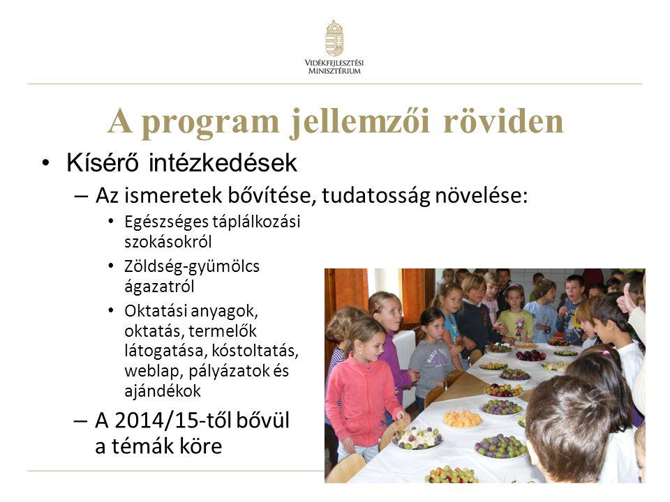 4 A program jellemzői röviden • Egészséges táplálkozási szokásokról • Zöldség-gyümölcs ágazatról • Oktatási anyagok, oktatás, termelők látogatása, kóstoltatás, weblap, pályázatok és ajándékok – A 2014/15-től bővül a témák köre •Kísérő intézkedések – Az ismeretek bővítése, tudatosság növelése: