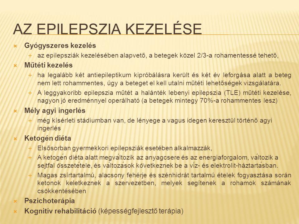 AZ EPILEPSZIA KEZELÉSE  Gyógyszeres kezelés  az epilepsziák kezelésében alapvető, a betegek közel 2/3-a rohamentessé tehető,  Műtéti kezelés  ha l