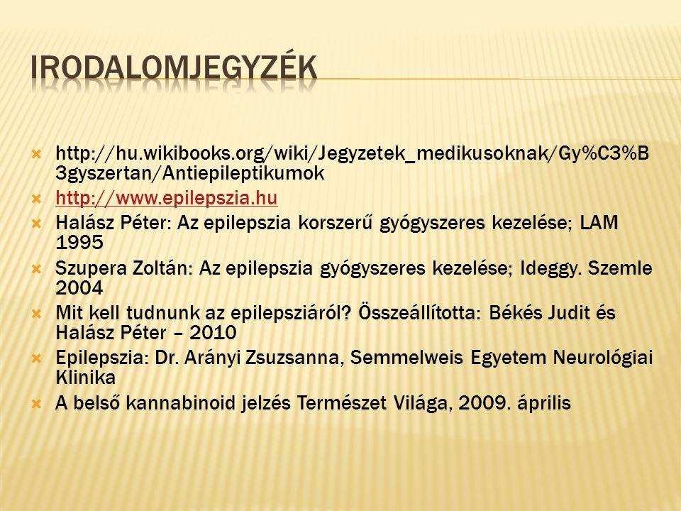  http://hu.wikibooks.org/wiki/Jegyzetek_medikusoknak/Gy%C3%B 3gyszertan/Antiepileptikumok  http://www.epilepszia.hu http://www.epilepszia.hu  Halás