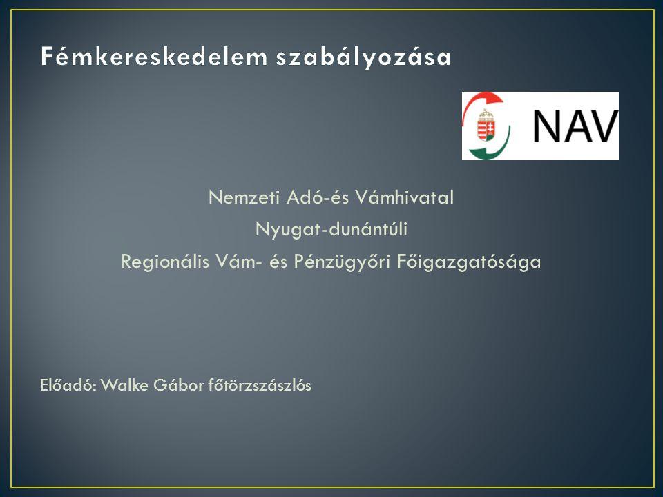 Nemzeti Adó-és Vámhivatal Nyugat-dunántúli Regionális Vám- és Pénzügyőri Főigazgatósága Előadó: Walke Gábor főtörzszászlós