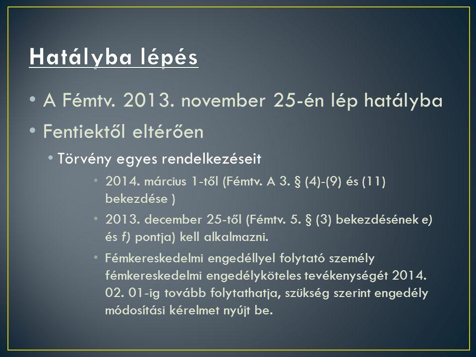 • A Fémtv. 2013. november 25-én lép hatályba • Fentiektől eltérően • Törvény egyes rendelkezéseit • 2014. március 1-től (Fémtv. A 3. § (4)-(9) és (11)