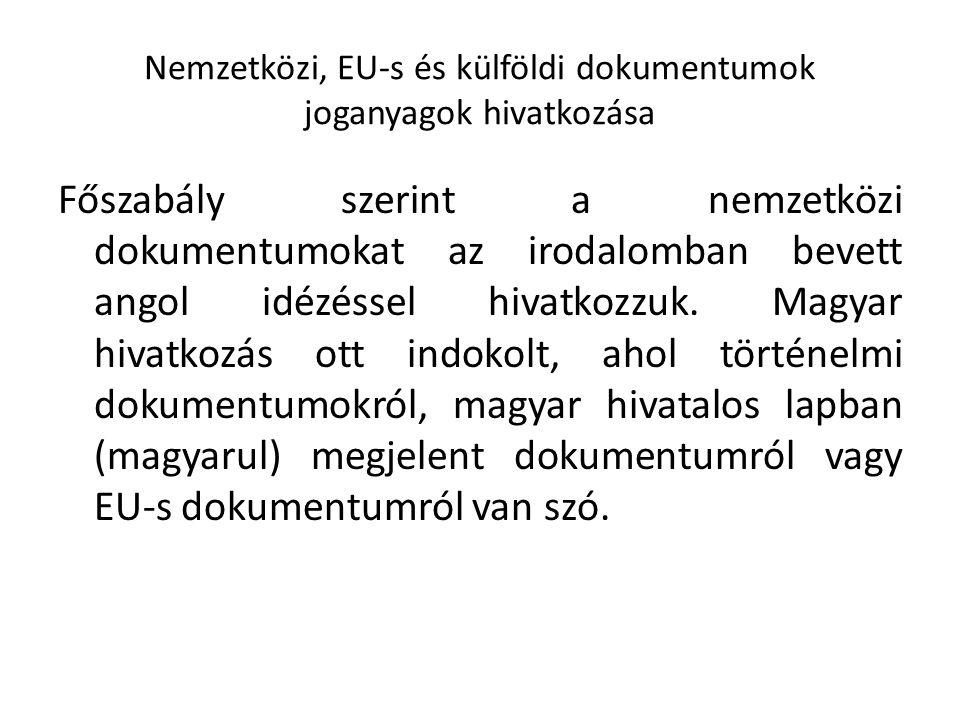 Nemzetközi, EU-s és külföldi dokumentumok joganyagok hivatkozása Főszabály szerint a nemzetközi dokumentumokat az irodalomban bevett angol idézéssel hivatkozzuk.