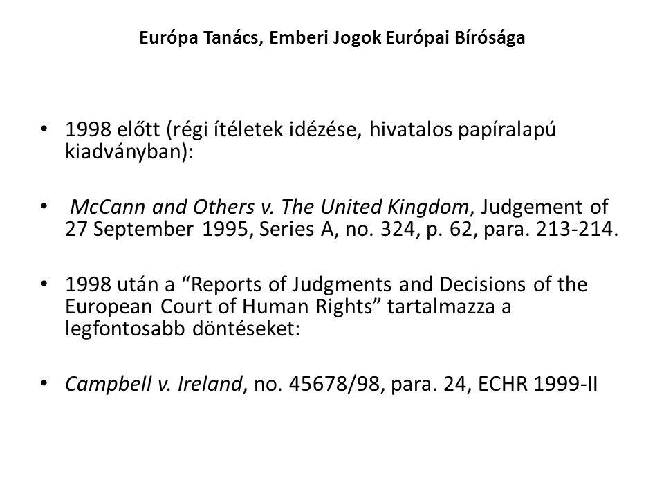 Európa Tanács, Emberi Jogok Európai Bírósága • 1998 előtt (régi ítéletek idézése, hivatalos papíralapú kiadványban): • McCann and Others v.