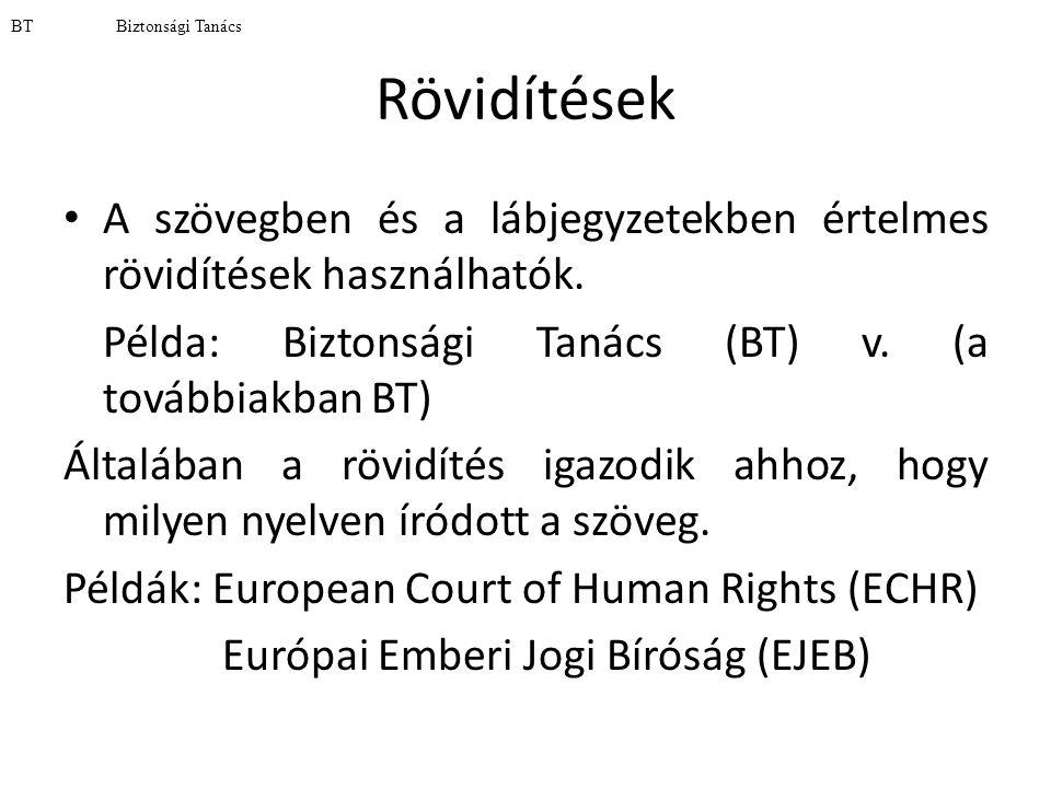 Hazai jogszabályok hivatkozása • 1993.LXXVII. törvény a nemzeti és etnikai kisebbségek jogairól.