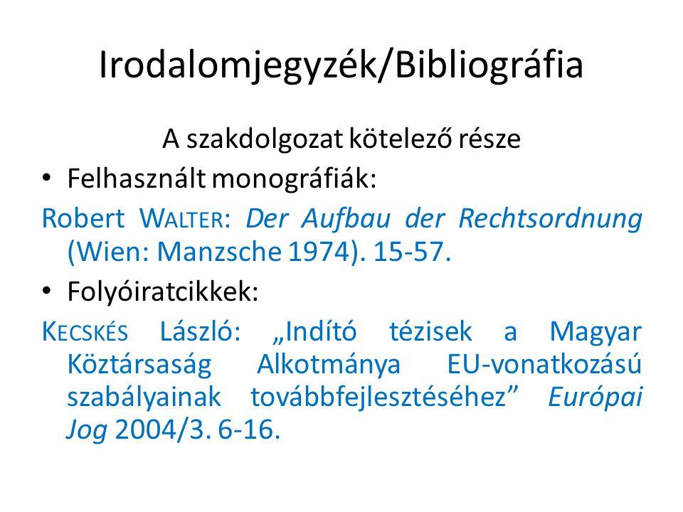 Irodalomjegyzék/Bibliográfia A szakdolgozat kötelező része • Felhasznált monográfiák: Robert W ALTER : Der Aufbau der Rechtsordnung (Wien: Manzsche 1974).
