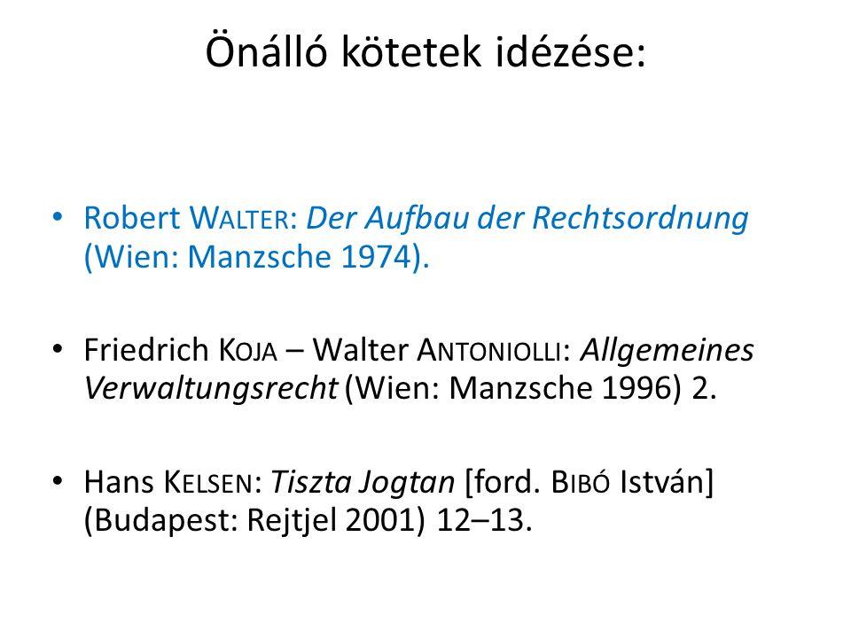Önálló kötetek idézése: • Robert W ALTER : Der Aufbau der Rechtsordnung (Wien: Manzsche 1974).