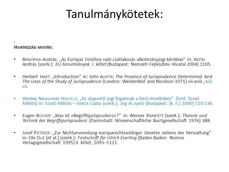 """Tanulmánykötetek: • H IVATKOZÁSI MINTÁK : • B RAGYOVA András: """"Az Európai Unióhoz való csatlakozás alkotmányjogi kérdései in: I NOTAI András (szerk.): EU-tanulmányok."""