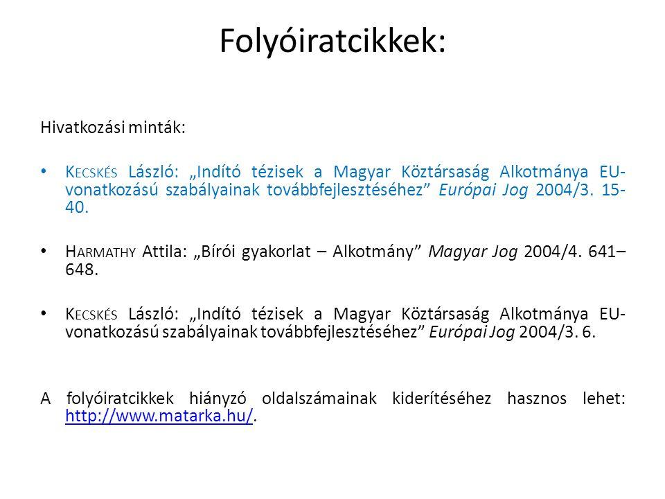 Európai Unió Közösségi jogszabályok • Az EU-s dokumentumok magyar nyelvű idézéséhez általános útmutató található az alábbi címen: http://publications.europa.eu/code/hu/hu- 000500.htm.