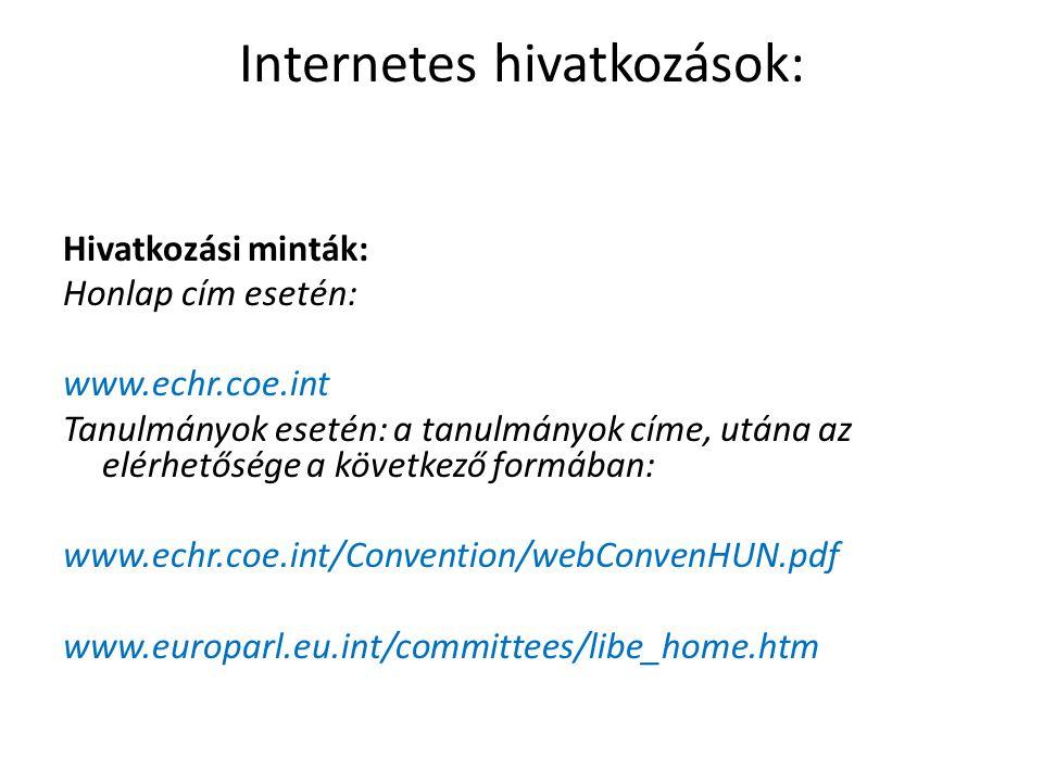 Internetes hivatkozások: Hivatkozási minták: Honlap cím esetén: www.echr.coe.int Tanulmányok esetén: a tanulmányok címe, utána az elérhetősége a következő formában: www.echr.coe.int/Convention/webConvenHUN.pdf www.europarl.eu.int/committees/libe_home.htm
