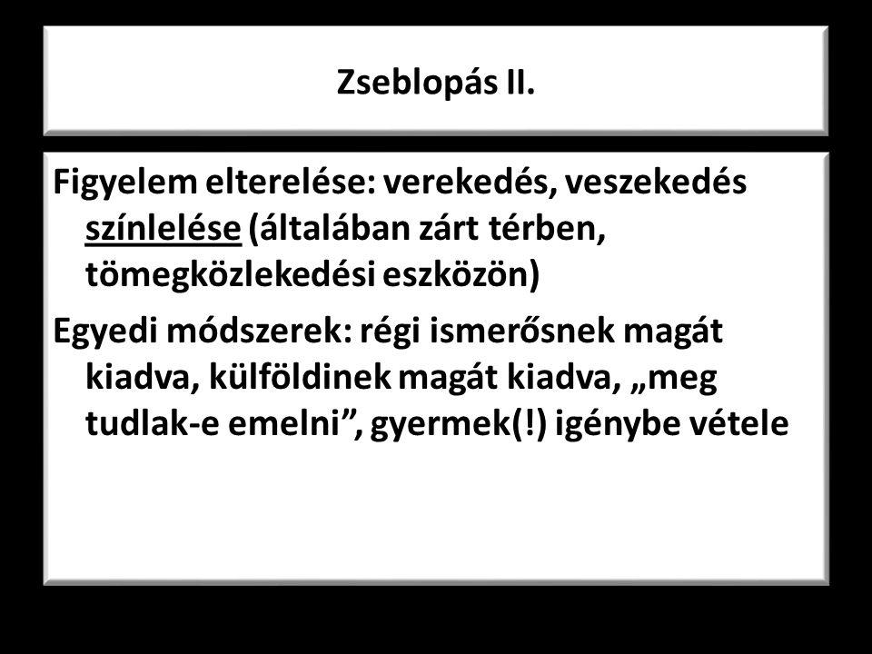Zseblopás II. Figyelem elterelése: verekedés, veszekedés színlelése (általában zárt térben, tömegközlekedési eszközön) Egyedi módszerek: régi ismerősn
